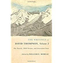 The Writings of David Thompson, Volume 2: The Travels, 1848 Version, and Associated Texts by William E. Moreau (2015-06-15)