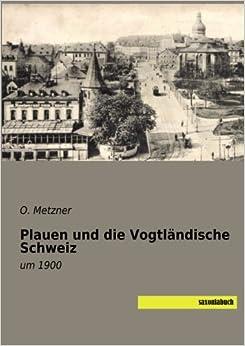 Plauen und die Vogtlaendische Schweiz: um 1900