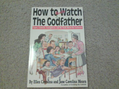 How to Really Watch the Godfather: Capos, Cannolis, Consiglieres, and the Truth About the Corleones