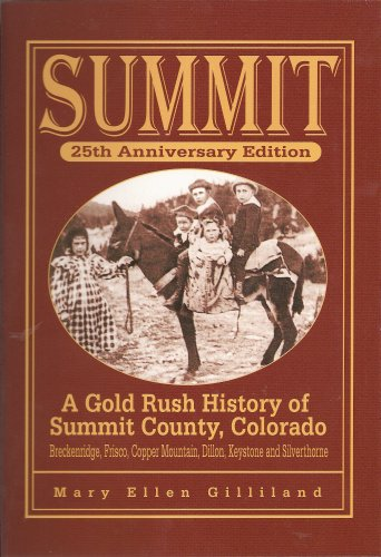 Summit: A Gold Rush History of Summit County, Colorado, 25th Anniversary Edition