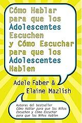 Como Hablar para que los Adolescentes Escuchen y Como Escuchar para que los Adol (Spanish Edition) Paperback