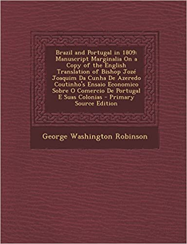 Brazil and Portugal in 1809: Manuscript Marginalia on a Copy of the English Translation of Bishop Joze Joaquim Da Cunha de Azeredo Coutinhos Ensai: George ...