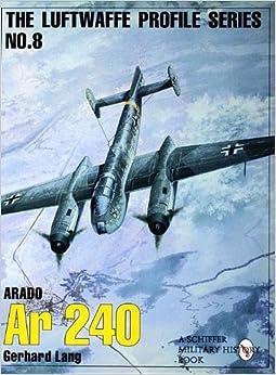 Arado Ar 240 (Luftwaffe Profile Series No. 8) by Gerhard Lang (18-Jun-1905)