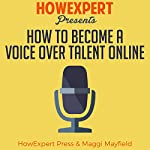 How to Become a Voice Over Talent Online | HowExpert Press,Maggi Mayfield
