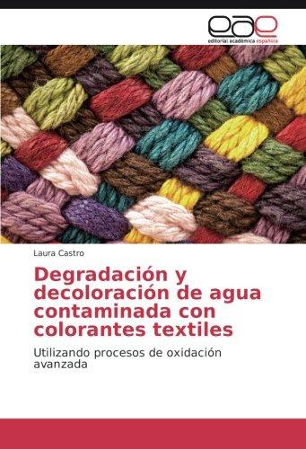 Descargar Libro Degradación Y Decoloración De Agua Contaminada Con Colorantes Textiles: Utilizando Procesos De Oxidación Avanzada Laura Castro