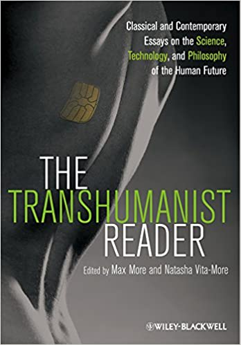 The Transhumanist Reader Classical And Contemporary Essays On The  The Transhumanist Reader Classical And Contemporary Essays On The Science  Technology And Philosophy Of The Human Future St Edition Kindle Edition