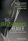The Transhumanist Reader: Classical and Contemporary Essays on the Science, Technology, and Philosophy of the Human…
