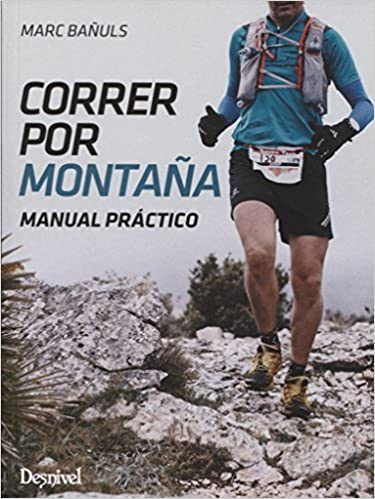 Correr por montaña: Manual práctico: Marc Bañuls Ortolá: 9788498293753: Amazon.com: Books