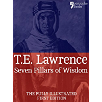 Seven Pillars of Wisdom: A Beautifully Reproduced World Classic - Special Edition Including Every Illustration