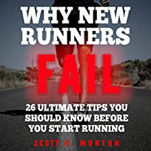 Why New Runners Fail: 26 Ultimate Tips You Should Know Before You Start Running Audiobook by Scott O. Morton Narrated by David Leland Horton