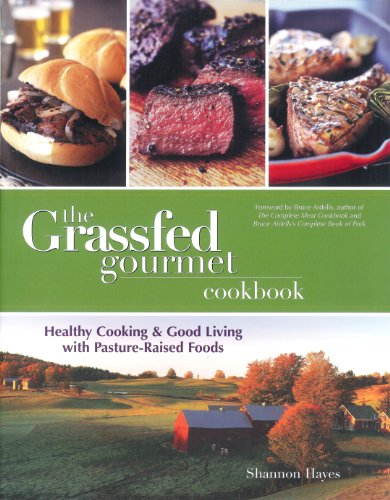 The Grassfed Gourmet Cookbook: Healthy Cooking & Good Living with Pasture Raised Foods by Shannon Hayes