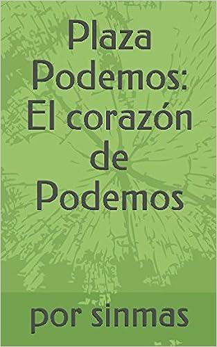 Plaza Podemos: El corazón de Podemos (Spanish Edition): por ...