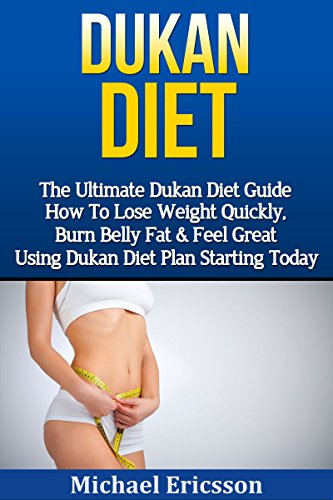 Dukan Diet The Ultimate Dukan Diet Guide How To Lose Weight Quickly Burn Belly Fat Feel Great Using Dukan Diet Plan Starting Today Gluten Free