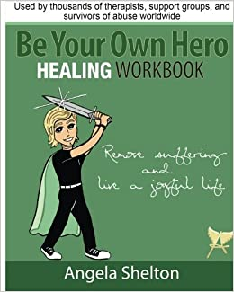 Be Your Own Hero Healing Workbook: for survivors, warriors, advocates, loved ones and supporters ready to move past pain and suffering and reclaim joy and happiness