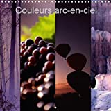 Couleurs ARC-En-Ciel 2018: Couleurs ARC-En-Ciel Est Un Choix Qui Peut Surprendre Souvent, Deroute Parfois, Mais Ne Laisse Aucunement Indifferent. (Calvendo Nature) (French Edition)