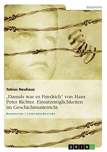 Damals war es Friedrich von Hans Peter Richter. Einsatzmöglichkeiten im Geschichtsunterricht