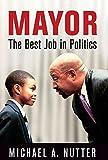 Mayor: The Best Job in Politics (The City in the Twenty-First Century)