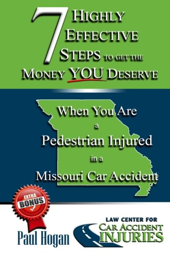 Download MO - Pedestrian (7 Highly Effective Steps To Get The Money You Deserve When You've Been Injured in a Missouri Car Accident) (Volume 4) pdf epub