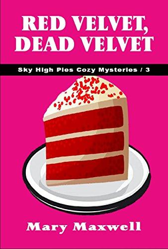 Red Velvet, Dead Velvet (Sky High Pies Cozy Mysteries Book 3)