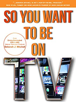 So You Want To Be On TV by [Mitchell, Deborah]