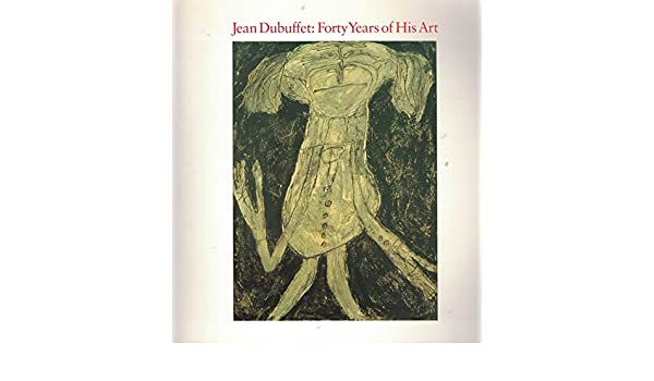 40 Years of His Art Jean Dubuffet