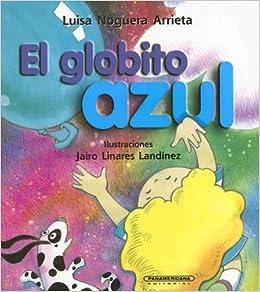 El globito azul (Coleccion OA Infantil) (Spanish Edition): Luisa Noguera, Jairo Linares Landinez: 9789583008788: Amazon.com: Books