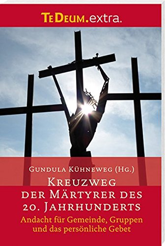 kreuzweg-der-mrtyrer-des-20-jahrhunderts-andacht-fr-gemeinde-gruppen-und-das-persnliche-gebet