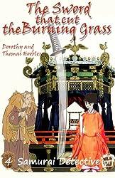 The Sword that Cut the Burning Grass (Samurai Detective Series) (Volume 4)