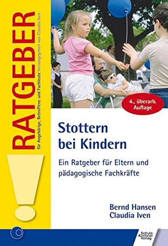 Stottern bei Kindern: Ein Ratgeber für Eltern und pädagogische Fachkräfte (Ratgeber für Angehörige, Betroffene und Fachleute)