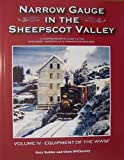 img - for Narrow Gauge in the Sheepscot Valley a Comprehensive Guide to the Wiscasset, Waterville & Farmington Railway Volume IV - Equipment of the WW&F book / textbook / text book