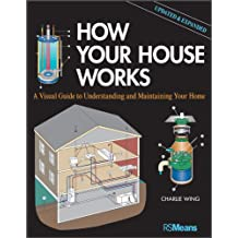 How Your House Works: A Visual Guide to Understanding and Maintaining Your Home, Updated and Expanded (RSMeans)