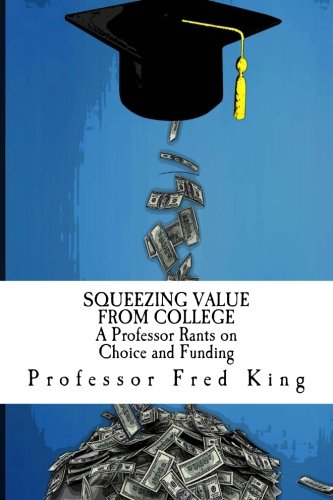 Download Squeezing Value from College: A Professor Rants on Choice and Funding ebook