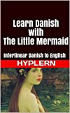 Learn Danish with The Little Mermaid: Interlinear Danish to English (Learn Danish with Interlinear Stories for Beginners and Advanced Readers Book 8)