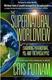 The Supernatural Worldview: Examining Paranormal, Psi, and the Apocalyptic