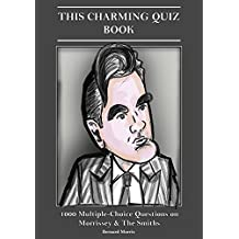 This Charming Quiz Book Volume 1: 1000 Multiple-Choice Questions On The World Of Morrissey & The Smiths