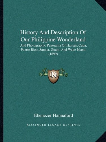 (History And Description Of Our Philippine Wonderland: And Photographic Panorama Of Hawaii, Cuba, Puerto Rico, Samoa, Guam, And Wake Island (1899))