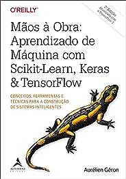 Mãos A Obra: Aprendizado De Máquina Com Scikit-Learn, Keras & TensorFlow: Conceitos, Ferramentas e Técnica