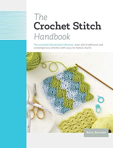 - The Crochet Stitch Handbook: The Essential Illustrated Reference: Over 200 Traditional and Contemporary Stitches with Easy-to-Follow Charts
