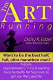The Art of Running: Want to be the best half, full, ultra marathon man? A great, inspirational running & training book bestseller for beginners to get you there quickly!