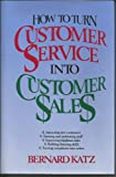 How to Turn Customer Service into Customer Sales, Bernard Katz, 0844231703