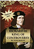 Richard III King of Controversy: Updated 2015