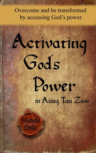 Download Activating God's Power in Aung Tan Zaw: Overcome and be transformed by accessing God's power. ebook