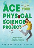 Ace Your Physical Science Project, Robert Gardner and Madeline P. Goodstein, 0766032256
