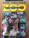 The Denver Zoo: A Centennial History by Etter, Carolyn, Etter, Don (1995) Hardcover offers