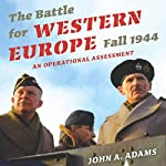 The Battle for Western Europe, Fall 1944: An Operational Assessment - Twentieth-Century Battles | John A. Adams