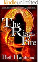 The Rise of Fire: Book Two in the Shattered Time Series