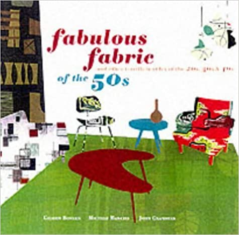 Fabulous Fabrics of the 50s: And Other Terrific Textiles of the 20s, 30s, and 40s by Gideon Bosker (2002-03-28)