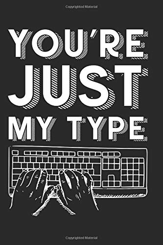 You're Just My Type: Punny Love Gift: This is a blank, lined journal that makes a perfect Valentine's Day gift for men or women. It's 6x9 with 120 pages, a convenient size to write things in.