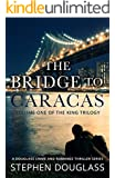 THE BRIDGE TO CARACAS: A DOUGLASS CRIME AND ROMANCE THRILLER SERIES (THE KING TRILOGY Book 1)