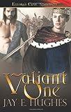 Valiant One, Jay E. Hughes, 1419968270